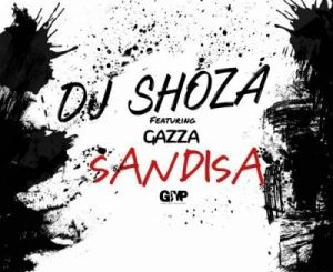 DJ Shoza X Gazza – Sandiza