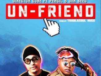 Director Cube – Un-Friend Ft. Pencil & Jah Seed