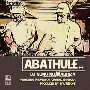 DjNono No Mabhiza – Abathule Ft. Emza, Professor & Character