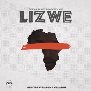 G-soul Blust – Lizwe (Ft Coolkiid)