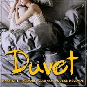 Major M – Duvet Ft. Trademark, Zulu Naja & Motion Movement