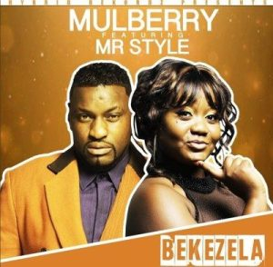 Mulberry – Bekezela Ft. Mr Style