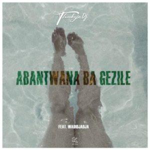 ThackzinDJ – Abantwana Bagezile Ft. Wadijaja