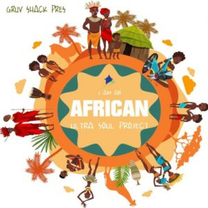 Ultra Soul Project – I Am An African