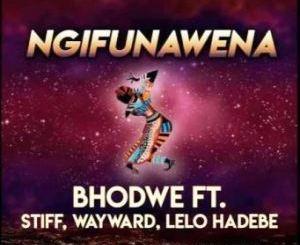 Bhodwe – Ngifuna Wena Ft. Lelo H, Stiff & Wayward
