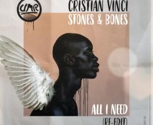 Cristian Vinci & Stones & Bones – All I Need (Re-Edit)