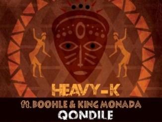 Heavy-K – Qondile Ft. King Monada & Boohle