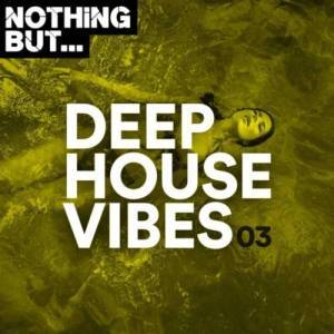 Nothing But… Deep House Vibes, Vol. 03