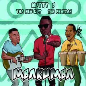 Nutty O, Tha New Guy & Jah Prayzah – Mbakumba