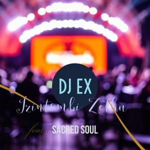 DJ EX – Izintombi Zethu Ft. Sacred Soul