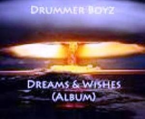 Drummer Boyz – Dreams & Wishes