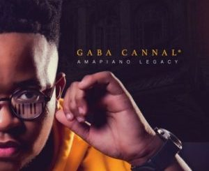 Gaba Cannal – Yeye (feat. Dladla Mshunqisi)