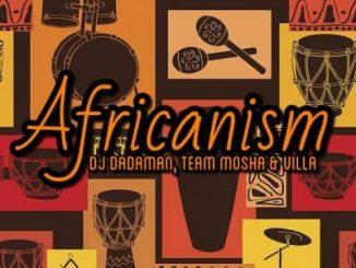 DJ Dadaman ftTeam Mosha & Villa – Africanism