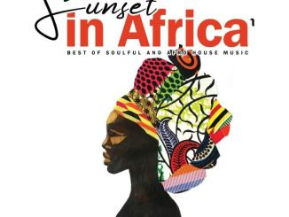 Sunset in Africa Vol.1 (Best Of Soulful and Afro House Music)