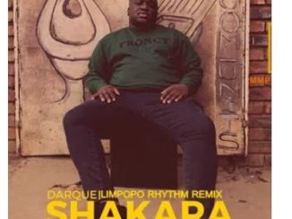 Darque – Shakara Ft. Rhey Osborne (Limpopo Rhythm Remix)