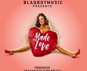 EP: Dj Maphorisa – Made With Love (BlaqBoy Music)