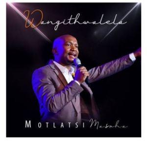 Motlatsi Masoha – Wangithwalela