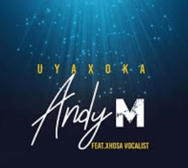 Andy M – Uyaxoka Ft. Xhosa Vocalist (Original)
