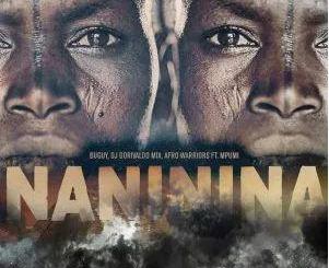 Buguy, Dj Dorivaldo Mix, Afro Warriors Ft. Mpumi – Naninina