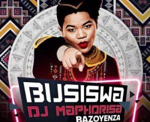 Busiswa – Bazoyenza Ft. DJ Maphorisa