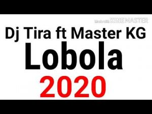 Dj Tira ft Master KG – Lobola (2020)