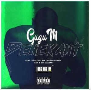 Gugu M – Benekant Ft. DJ Lethu, Ma TwoThousand, G&T & Sir Dzebah