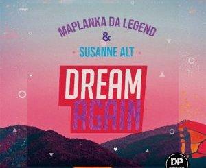 Maplanka Da Legend & Susanne Alt – Dream Again (Original Mix)