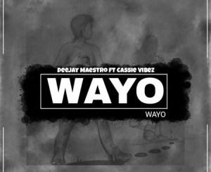 Deejay Maestro – Wayo Ft. Cassie Vibez