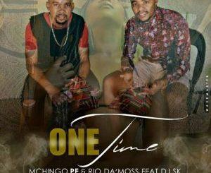 Mchingo PE x Rio Da'Moss – One Time Ft. DJ SK