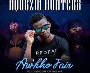 Nqubzin Hunters – Aw'kho Fair Ft. Trademark, Achim & Mega DrumzNqubzin Hunters – Aw'kho Fair Ft. Trademark, Achim & Mega Drumz