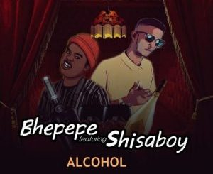 ShisaBoy – Alcohol Ft. Bhepepe