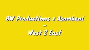 BW Productions x Asambeni – West 2 East