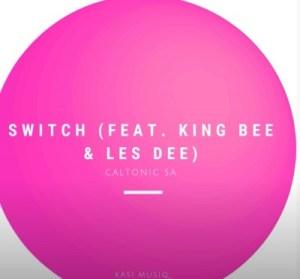 Caltonic Sa – Switch Ft. King Bee & Les Dee