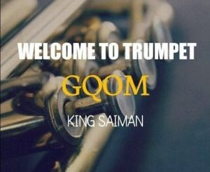 King Saiman – Welcome To Trumpet GQOM