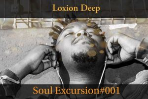 Loxion Deep – Soul Excursion #001 Mix