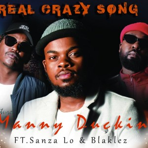 Manny Duckin – Real Crazy Song Ft. Blaklez & Sanza Lo