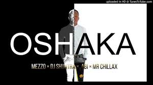 Mezzo – Oshaka Ft. Mr Chillax, DJ Shuntra & Abi
