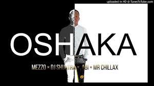 Mezzo – Oshaka Ft. Mr Chillax, DJ Shuntra & Abi