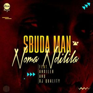 Sbuda Man – Noma Ndilila Ft. Dj Quality & Andileh