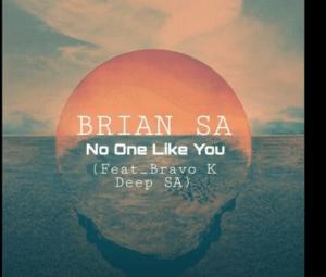 BRIAN SA – No One Like You Ft. Bravo K Deep SA