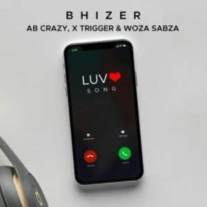 Bhizer – Luv Song Ft. Ab Crazy, Trigger & Woza Sabza