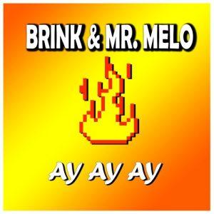 Brink & Mr. Melo – Ay Ay Ay [Radio Edit]