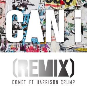 Comet – Can I (Remix) Ft. Harrison Crump