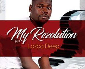 Lazba Deep – My Resolution