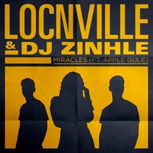 Locnville & Zinhle – Miracles (Remix) Ft. Apple Gule