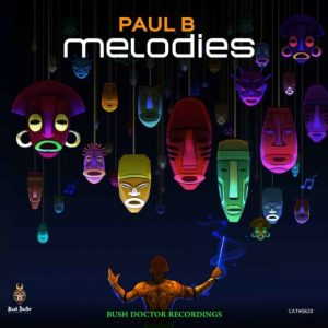 Paul B – Melodies ft Dustinho & T deep