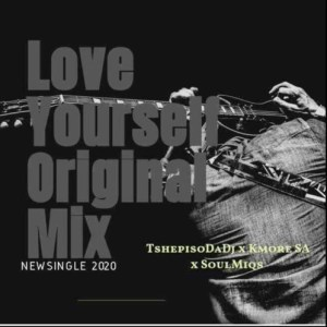 TshepisoDaDj x Kmore SA x Soulmiqs – Love yourself