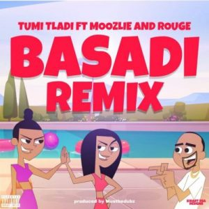 Tumi Tladi – Basadi (Remix) Ft. Rouge & Moozlie