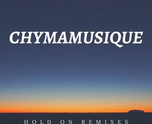 Chymamusique – Hold On (China Charmeleon The Animal Remix)