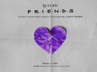 DJ Clen – Friends Ft. Zoocci Coke Dope, Manu Worldstar & Saint Seaba